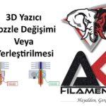 3D Yazıcı Nozzle Değişimi Veya Yerleştirilmesi